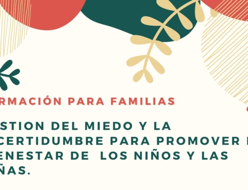 Formación para familias: GESTIÓN DEL MIEDO Y LA INCERTIDUMBRE PARA PROMOVER EL BIENESTAR DE LOS NIÑOS Y NIÑAS